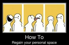 Personal Space...although some of the people I need my personal space from might like this...I'll just spit on them
