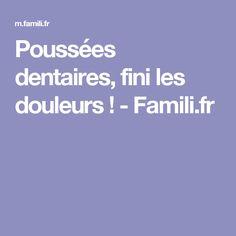 Poussées dentaires, fini les douleurs! - Famili.fr