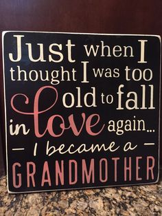 Just When I thought I was too old to fall in love again,I became a grandmother/ handpainted/wood sign/Mothers Day gift/Wall decor/ Yes, I'm in love and his name is Riley! The World's Most Beautiful Baby. Sign Quotes, Cute Quotes, Great Quotes, Inspirational Quotes, Boy Quotes, Quotes About Grandchildren, Grandchildren Tattoos, Project Life, Project Ideas