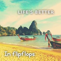 Life's better in flipflops