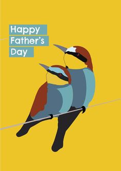 Two exotic birds on a branch. One is a father and the other is the young son and the two are sitting close with the adult bird protecting the other. And the message in the text is 'Happy Father's Day' Exotic Birds, Happy Fathers Day, Card Designs, Greeting Cards, Prints, Inspiration, Happy Valentines Day Dad, Biblical Inspiration, Card Patterns
