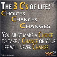 #WorkoutWednesday Advice: You must make a CHOICE to take a CHANCE or your life will never CHANGE. Remember the 3 C's in life - Choices, Chances, Changes.  #quote #wod #fitness #health #gym #run #fit #marathon #gymrat #fitnessaddict #running #motivation #weightloss #goals #fitnessjourney #cleaneating #change #runner #weekendwarrior #focus #gymmotivation #fitnessmotivation #fitfam #exercise #workout #train #eatclean #weightlifting