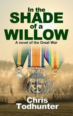 In the Shade of a Willow: A Novel of the Great War by Chris Todhunter War Novels, Shades, Adventure, Books, Libros, Book, Sunnies, Adventure Movies, Adventure Books