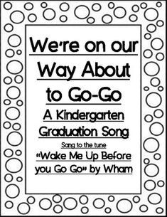 """We're on our Way About to Go-Go (sang to the tune of Wham's Wake Me Up Before you Go) Oh what a fun song this is. It has quickly become my favorite so far and my kids just love it. We simply sing this to the karaoke version of """"Wake Me Up Before You Go Go"""""""