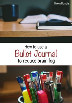 How to use a bullet journal to reduce brain fog and get your life back.