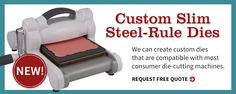 Custom Shape Pros can create custom steel rule dies to go in your Sizzix Machines or any machine that is compatible with slim steel rule dies.