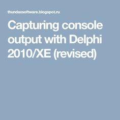 Capturing console output with Delphi 2010/XE (revised)