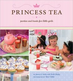 >: Princess Tea: Parties and Treats for Little Girls by Janeen A. Sarlin with Noelle Shipley, photographs by Sheri Giblin