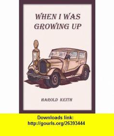 When I Was Growing Up (9781434900296) Harold Keith , ISBN-10: 1434900290  , ISBN-13: 978-1434900296 ,  , tutorials , pdf , ebook , torrent , downloads , rapidshare , filesonic , hotfile , megaupload , fileserve