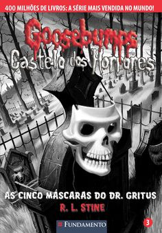 As Cinco Máscaras do Dr. Gritus. Livro 03 - Goosebumps Castelo dos Horrores. http://editorafundamento.com.br/index.php/goosebumps-castelo-dos-horrores-03-as-cinco-mascaras-do-dr-gritus.html
