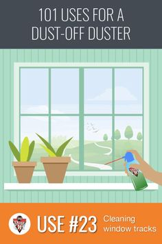Use 23 for Dust Off Air: Cleaning those hard to reach spaces between window tracks.