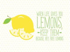 When life gives you lemons, -keep them- because, hey, free lemons! -- illustration by Kelly Ashworth. Lemon Quotes, Lemon Party, Free Desktop Wallpaper, Watch Wallpaper, Wallpaper Quotes, Lemon Print, Thats The Way, For Love And Lemons, Mellow Yellow