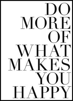 """Nice black and white poster with the text: """"Do more of what makes you happy. - Nice black and white poster with the text: """"Do more of what makes you happy."""" A cheerful poster tha - Prada Marfa, Roald Dahl, Beach Posters, Quote Posters, Quote Prints, Travel Posters, Oscar Wilde, Typography Quotes, Typography Poster"""