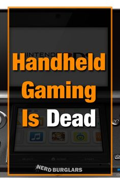 Handheld gaming was once an amazing way to play games but it has declined so far that it is pretty much dead Playstation, Xbox, Modern Games, Make A Game, Weird World, Indie Games, Mobile Game, Wii U, Games To Play