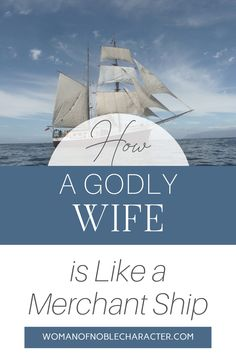 How a godly wife is like a merchant ship and how looking at it with this view impacts more than just providing food for your family.  #godlywife #merchantship #Proverbs31 #Proverbs31wife #Proverbs31woman #womanofnoblecharacter #Proverbs31:14 #managingyourhome #whattheBiblesays
