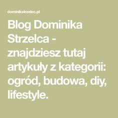 Blog Dominika Strzelca - znajdziesz tutaj artykuły z kategorii: ogród, budowa, diy, lifestyle. Math Equations, Diy, Do It Yourself, Bricolage, Handyman Projects, Crafting, Diys