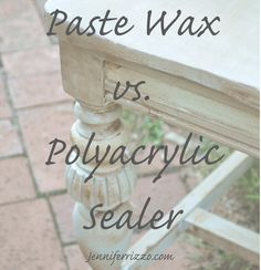 Using Paste wax vs. Polyacrylic sealers.....  great advice for cabinets (jennifer Rizzo)