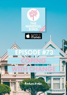 The Mindful Kind, episode 73: Discover how to use mindfulness to become more resilient and better cope with change!