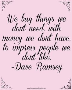 (Dave Ramsey Financial Peace University) Great inspiration to stop wasting money! Great Quotes, Quotes To Live By, Life Quotes, Inspirational Quotes, Boss Quotes, Peace Quotes, Change Quotes, Attitude Quotes, Quotes Quotes