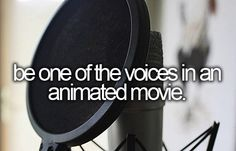 'Be one of the voices in an animated movie.'