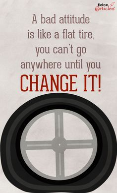 A bad attitude is like a flat tire, you can't go anywhere until you change it! #writing #tips and #quotes for #inspiration