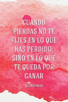"""""""Cuando #Pierdas no te fijes en lo que has perdido; sino en lo que te queda por #Ganar""""."""