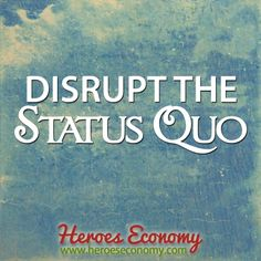 Disrupt the status quo #quotes