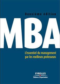 MBA - L'Essentiel du Management par les Meilleurs Professeurs - 2e édition Ebooks, Company Logo, Management, Logos, 2013, Guide, Html, Magazines, Business