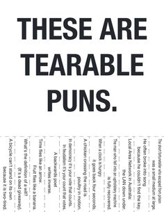 "Very punny! even the ""these are tearable puns"" is punny cuz they arent that great so they could be ""these r TERRIBLE puns"" hahahaha I think thats funny I crack maself up :) Haha Funny, Hilarious, Funny Stuff, Funny Things, Funny Puns, Random Stuff, Funniest Things, Funny Humour, Random Humor"