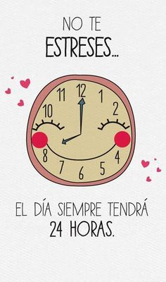 """#frases @Luna Garcia I think it says: """"Do not stress. The day always has 24 hours."""""""