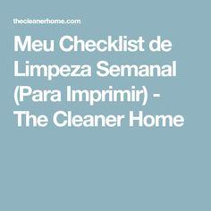 Meu Checklist de Limpeza Semanal (Para Imprimir) - The Cleaner Home