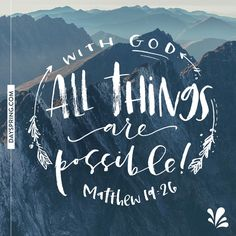 With God *all* things are possible! Matthew 19:26
