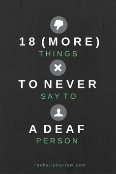 18 (more) things to never say to a Deaf person #deaf #asl rochellebarlow.com
