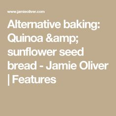Alternative baking: Quinoa & sunflower seed bread - Jamie Oliver | Features