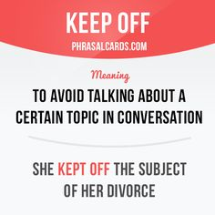 """""""Keep off"""" means """"to avoid talking about a certain topic in conversation"""". Example: She kept off the subject of her divorce. Get our apps for learning English: learzing.com"""