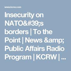 Insecurity on NATO's borders | To the Point | News & Public Affairs Radio Program | KCRW | KCRW