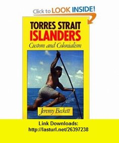 Torres Strait Islanders Custom and Colonialism (9780521378628) Jeremy Beckett , ISBN-10: 0521378621  , ISBN-13: 978-0521378628 ,  , tutorials , pdf , ebook , torrent , downloads , rapidshare , filesonic , hotfile , megaupload , fileserve