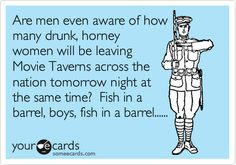 Are men even aware of how many drunk, horney women will be leaving Movie Taverns across the nation tomorrow night at the same time? Fish in a barrel, boys, fish in a barrel......