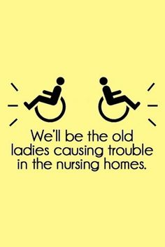 we'll be the old ladies..