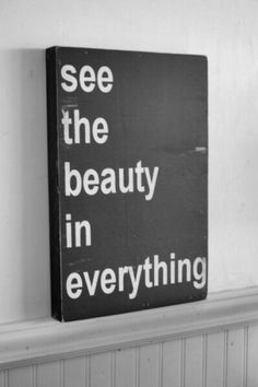 See the beauty in everything