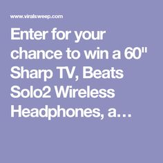 """Enter for your chance to win a 60"""" Sharp TV, Beats Solo2 Wireless Headphones, a…"""
