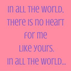 In all the world, there is no heart for me like yours. In all the world… #‎QuotesYouLove‬ ‪#‎QuoteOfTheDay‬ ‪#‎FeelingLoved‬ ‪#‎Love‬ ‪#‎QuotesOnFeelingLoved‬ ‪#‎QuotesOnLove‬ ‪#‎FeelingLovedQuotes‬ ‪#‎LoveQuotes‬  Visit our website  for text status wallpapers  www.quotesulove.com