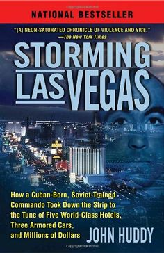 Storming Las Vegas: How a Cuban-Born, Soviet-Trained Commando Took Down the Strip to the Tune of Five World-Class Hotels, Three Armored Cars, and Millions of Dollars:   On September 20, 1998, Jose Vigoa, a child of Fidel Castro's revolution, launched what would be the most audacious and ruthless series of high-profile casino and armored car robberies that Las Vegas had ever seen. In a brazen sixteen-month reign of terror, he and his crew would hit the crème de la crème of Vegas hotels:...