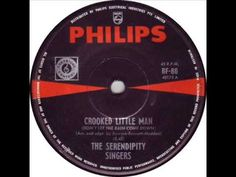 CROOKED LITTLE MAN (also known as DON'T LET THE RAIN COME DOWN) - The Serendipity Singers