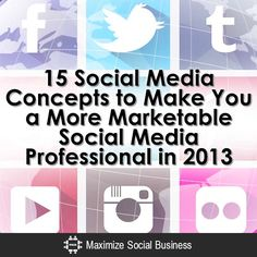 15 Social Media Concepts to Make You a More Marketable Social Media Professional in 2013