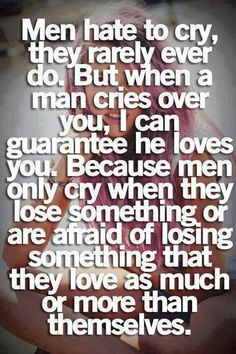 This is a big fat LIE. I have had at least three guys cry over me. In front of me. And turn into total douche bags. Yep. Guys can cry without it being some huge romantic or Ernest gesture.