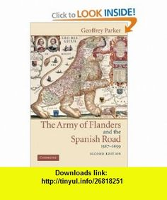 The Army of Flanders and the Spanish Road, 1567-1659 The Logistics of Spanish Victory and Defeat in the Low Countries Wars (Cambridge Studies in Early Modern History) (9780521543927) Geoffrey Parker , ISBN-10: 0521543924  , ISBN-13: 978-0521543927 ,  , tutorials , pdf , ebook , torrent , downloads , rapidshare , filesonic , hotfile , megaupload , fileserve