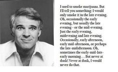 Weed Quotes, Late Evening, Mid Afternoon, Steve Martin, Told You So, Humor, Life, Organic Seeds, Stoner