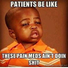 Pain meds?