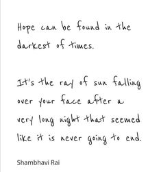 Hope can be found in the darkest of times.Its the ray of sun falling over your face after a very long night that seemed like it is never going to end. Instagram Widget, Founded In, The Darkest, Sun, Times, Math Equations, Night, Face, The Face